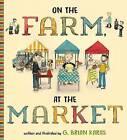 On the Farm, at the Market by MR G Brian Karas (Hardback, 2016)