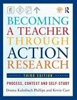 Becoming a Teacher Through Action Research: Process, Context, and Self-Study by Kevin Carr, Donna Kalmbach Phillips (Paperback, 2014)