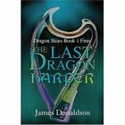 The Last Dragon Harper: Dragon Skies Book 1 Finis by James Donaldson (Paperback / softback, 2002)