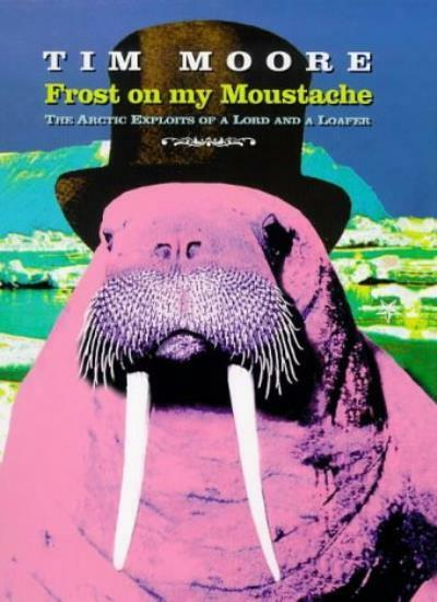 Frost On My Moustache: The Arctic Exploits of a Lord and a Loafer,Tim Moore