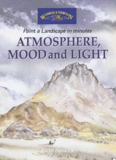 Atmosphere, Mood and Light (Windsor & Newton Paint a Landscape in Minutes),Keit