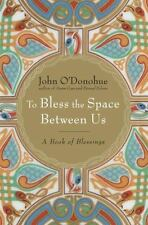To Bless the Space Between Us : A Book of Blessings by John O'Donohue (2008, Hardcover)
