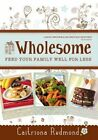 Wholesome: Feed Your Family Well for Less by Caitriona Redmond (Paperback, 2014)