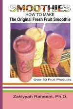 Smoothies : How to Make the Original Fresh Fruit Smoothie by Zakiyyah Raheem...