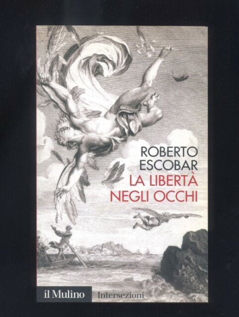 Escobar Roberto - La libertà negli occhi - Il Mulino 2006 Intersezioni R