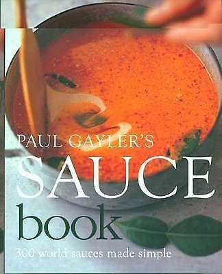 """""""AS NEW"""" Gayler, Paul, Paul Gayler's Sauce Book: 300 World Sauces Made Simple Bo"""