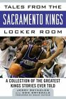 Tales from the Sacramento Kings Locker Room: A Collection of the Greatest Kings Stories Ever Told by Jerry Reynolds (Hardback, 2014)