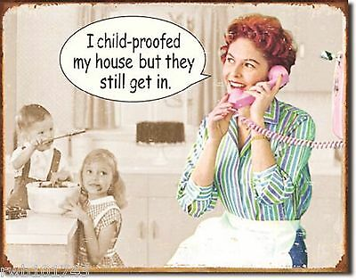 I Child-proofed my house FUNNY slogan TIN SIGN mom gift funny metal poster 1428