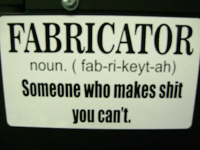 Fabricator STICKER FOR THE ..Hot rods, Gasser, Rat Rods AND WORKING MAN