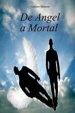 De Angel a Mortal by Genaro Moreno (2013, Paperback)