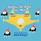 Spanky The Brave Space Mouse by David Younger 9781456014636 Paperback 2010