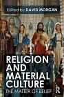 Religion and Material Culture: The Matter of Belief by Taylor & Francis Ltd (Paperback, 2009)
