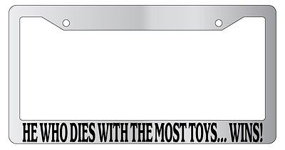 Wins Auto 871 Black License Plate Frame He Who Dies With The Most Toys..