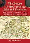 The Europe of 1500-1815 on Film and Television: A Worldwide Filmography of Over 2550 Works, 1895 Through 2000 by Michael Klossner (Paperback, 2014)