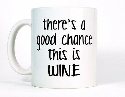 There's A Good Chance This Is Wine Funny Mug 11oz Dishwasher Safe Coffee Cup