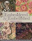 Embroidered & Embellished: 85 Stitches Using Thread, Floss, Ribbon, Beads & More Step-by-Step Visual Guide by Christen Brown (Paperback, 2013)