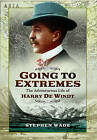Going to Extremes: The Adventurous Life of Harry de Windt by Stephen Wade (Hardback, 2016)