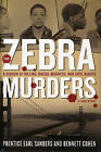 The Zebra Murders: A Season of Killing, Racial Madness and Civil Rights by Ben Cohen, Prentice Earl Sanders (Paperback, 2011)