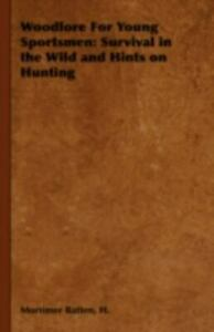 Woodlore for Young Sportsmen: Survival in the Wild and Hints on Hunting (Hardbac
