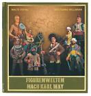 Figurenwelten nach Karl May von Wolfgang Willmann und Malte Ristau (2015, Gebundene Ausgabe)