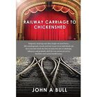 Railway Carriage to Chickenshed by John A Bull (Paperback, 2014)