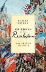 Children of the Revolution: The French, 1799-1914 by Robert Gildea (Hardback, 2008)