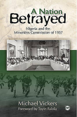 1 of 1 - NEW A Nation Betrayed: Nigeria and the Minorities Commission of 1957