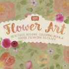 Flower Art: Beautiful Botanic Coloring Book & Paper Flowers to Craft. by Parragon Books Ltd (Hardback, 2016)
