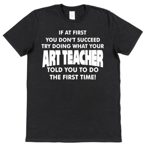 If At First You Don/'t Succeed Funny Art Teacher Cotton T-Shirt End Of Term Gift
