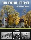 That Beautiful Little Post: The Story of Fort Missoula by Gary Gary (Paperback / softback, 2014)