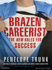 Brazen Careerist: The New Rules for Success by Penelope Trunk (CD-Audio, 2007)