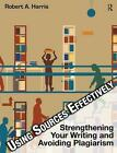 Using Sources Effectively Strengthening Your Writing and Avoiding Plagiarism by