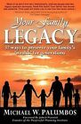 Your Family Legacy: 32 Ways to Preserve Your Family's 'Wealth' for Generations by Michael W Palumbos (Paperback / softback, 2012)
