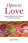 Open to Love: Healing Attunements and Ceremonies for Spiritual Adventurers by Jane White (Paperback, 2010)