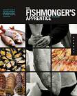 The Fishmonger's Apprentice: The Expert's Guide to Selecting, Preparing, and Cooking a World of Seafood, Taught by the Masters by Aliza Green (Hardback, 2011)