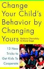 Change Your Child's Behavior by Changing Yours: 13 New Tricks to Get Kids to Cooperate by Barbara Chernofsky (Paperback, 1996)