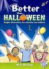 Better Than Halloween: Bright Alternatives for Churches and Children by Nick Harding (Mixed media product, 2006)