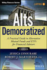 Alts Democratized: A Practical Guide to Alternative Mutual Funds and ETFs for Financial Advisors + Website by Jessica Lynn Rabe, Robert J. Martorana (Hardback, 2015)
