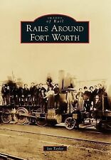 Images of Rail: Rails Around Fort Worth by Ian Taylor (2014, Paperback)