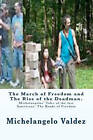 The March of Freedom and the Rise of the Deadman.: Michelangelos' Tales of the Last Americans/ The Roads of Freedom by Michelangelo Valdez (Paperback / softback, 2010)