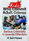 Kids Who Commit Adult Crimes: Serious Criminality by Juvenile Offenders by R. Barri Flowers, Letitia C. Pallone (Paperback, 2002)