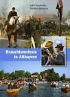 Brauchtumsfeste in Altbayern von Judith Kumpfmüller und Dorothea Steinbacher (2011, Gebundene Ausgabe)