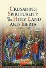 Crusading Spirituality in the Holy Land and Iberia, c.1095-c.1187 by William J. Purkis (Paperback, 2014)