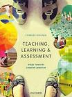 Teaching, Learning and Assessment: Steps Towards Creative Practice by Charles Kivunja (Paperback, 2015)