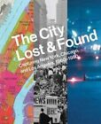 The City Lost and Found: Capturing New York, Chicago, and Los Angeles, 1960-1980 by Gregory Foster-Rice, Katherine A. Bussard, Alison Fisher (Hardback, 2014)