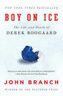 NEW Boy on Ice: The Life and Death of Derek Boogaard by John Branch