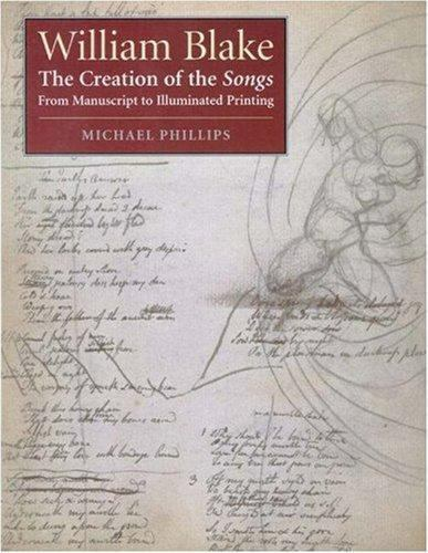 William Blake: The Creation of the Songs from Manuscript to Illuminated Printing
