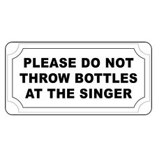 Please Do Not Throw Bottles At The Singer Vintage Style Metal Sign - 8 X 12 In