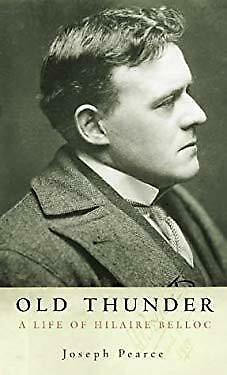 Old Thunder : The Life of Hilaire Belloc by Pearce, Joseph