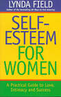 Self-esteem for Women: A Practical Guide to Love, Intimacy and Success by Lynda Field Associates (Paperback, 1997)